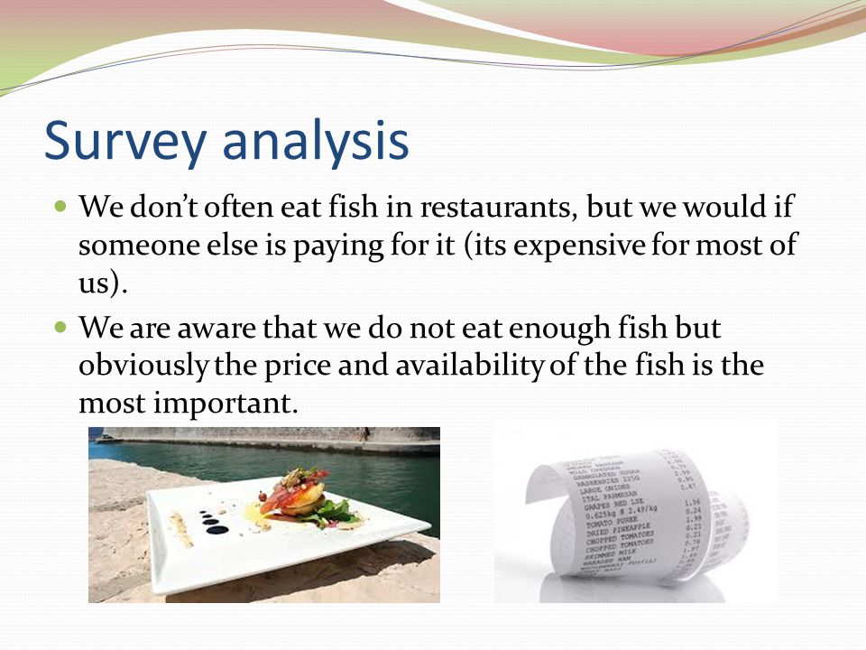 Survey analysis We don't often eat fish in restaurants, but we would if someone else is paying for it (its expensive for most of us).
