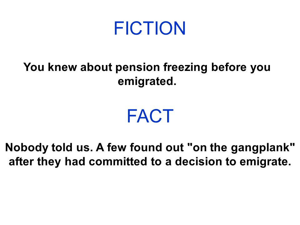 FICTION Australian residents have their pension frozen because Australia terminated the reciprocal agreement.
