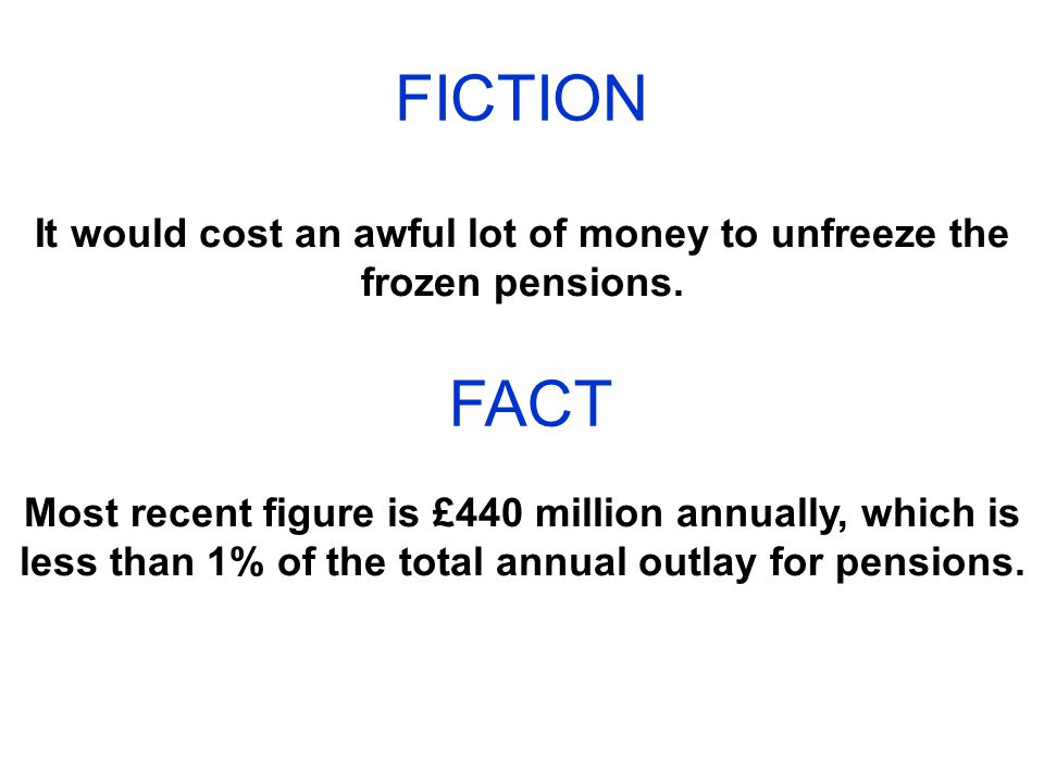 FICTION It would cost an awful lot of money to unfreeze the frozen pensions.