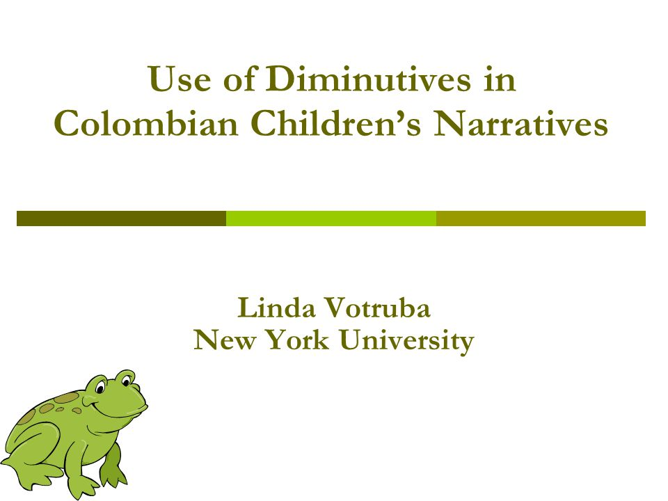 Use of Diminutives in Colombian Children's Narratives Linda Votruba New York University