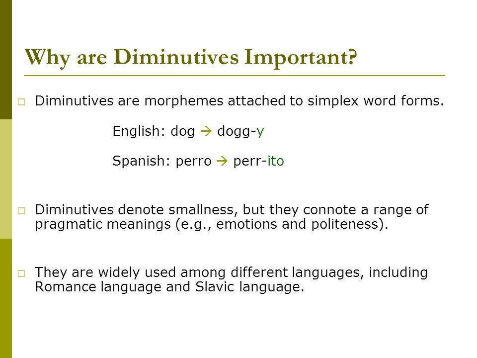 Why are Diminutives Important.  Diminutives are morphemes attached to simplex word forms.