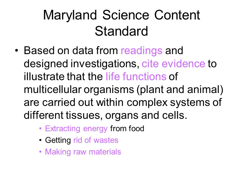 Maryland Science Content Standard Based on data from readings and designed investigations, cite evidence to illustrate that the life functions of mult