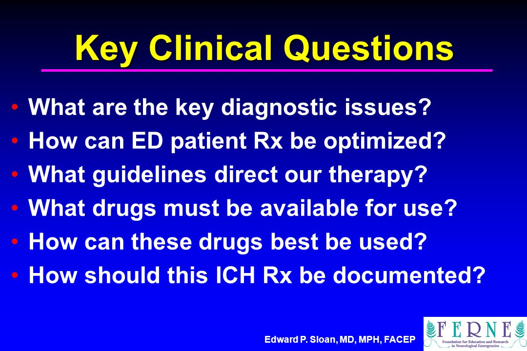 Edward P. Sloan, MD, MPH, FACEP Key Clinical Questions What are the key diagnostic issues.