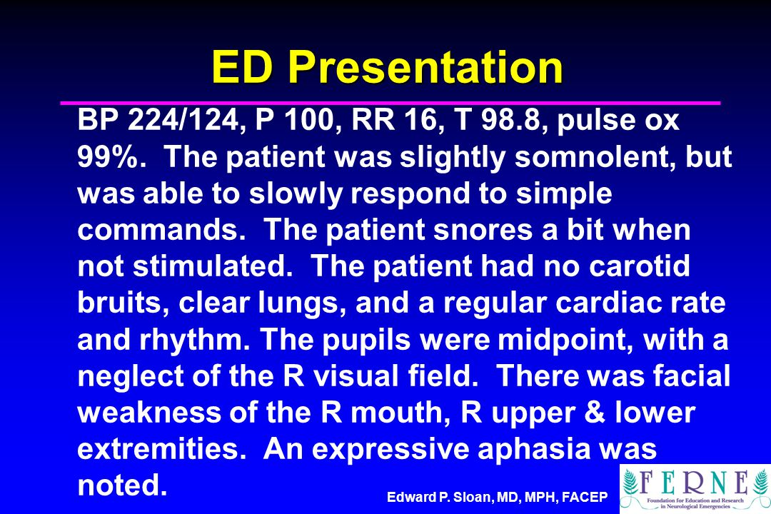 Edward P. Sloan, MD, MPH, FACEP ED Presentation BP 224/124, P 100, RR 16, T 98.8, pulse ox 99%.