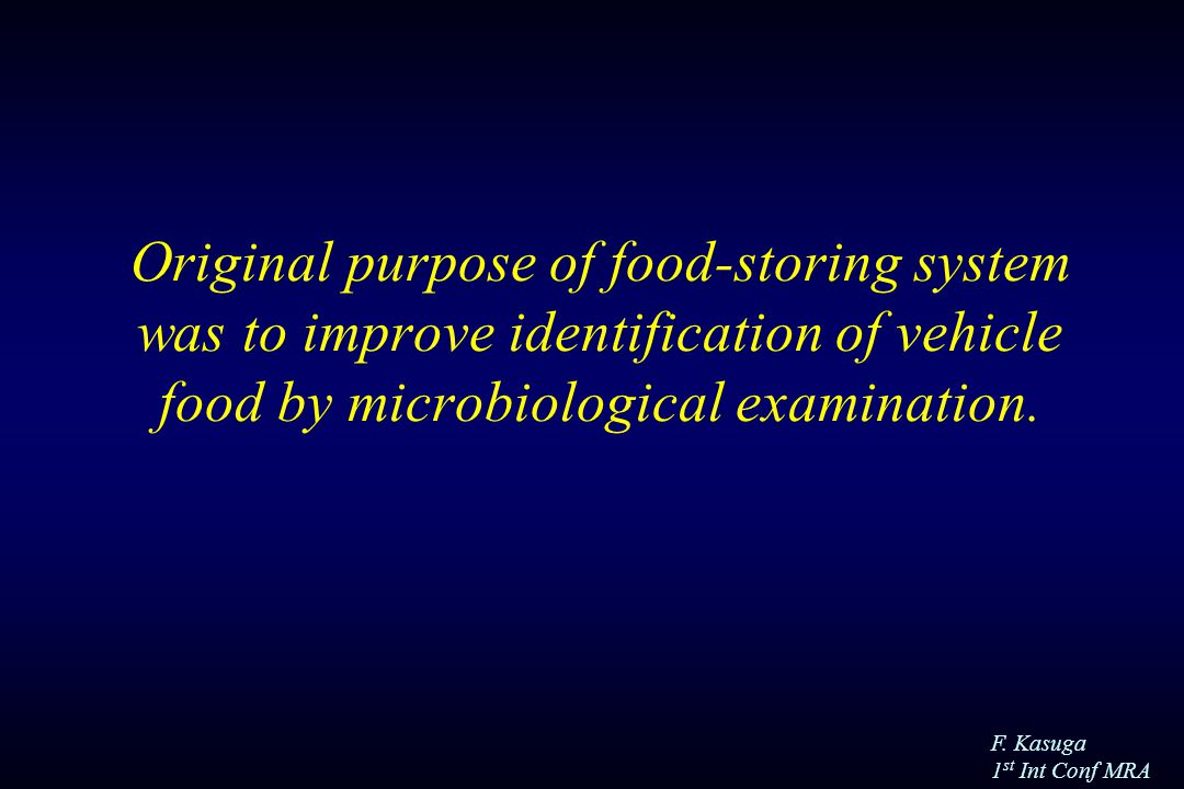 F. Kasuga 1 st Int Conf MRA Original purpose of food-storing system was to improve identification of vehicle food by microbiological examination.