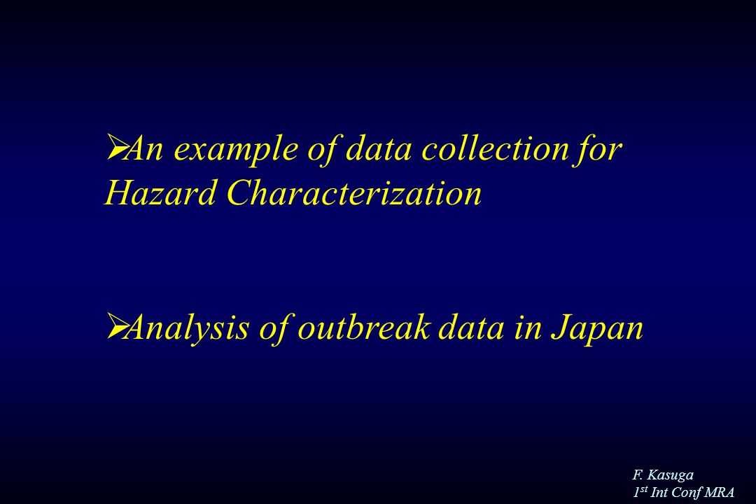 F. Kasuga 1 st Int Conf MRA  An example of data collection for Hazard Characterization  Analysis of outbreak data in Japan