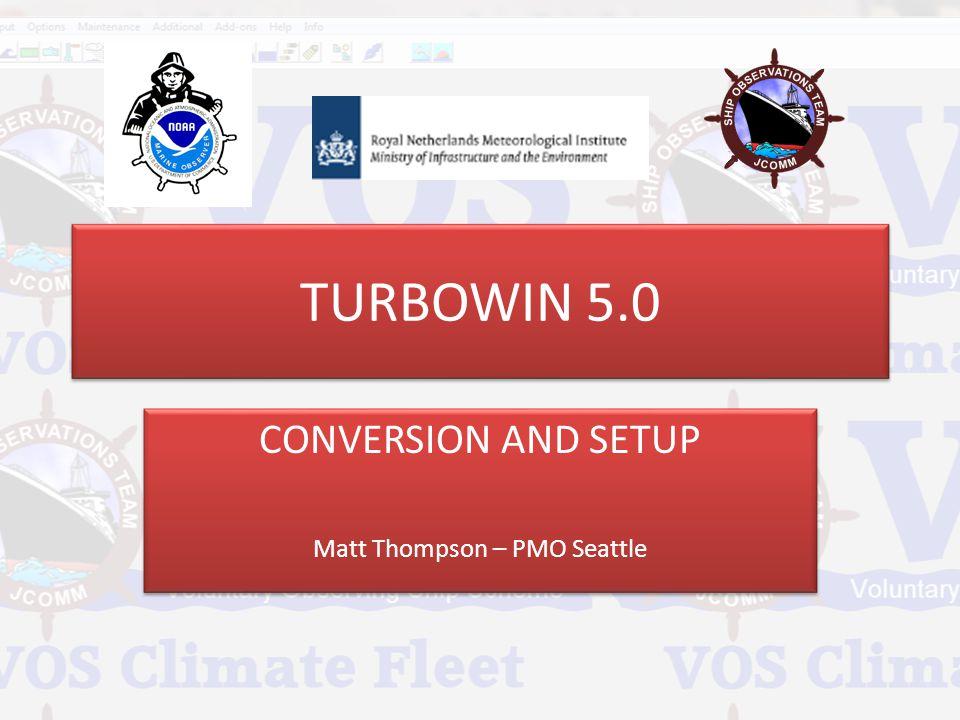 TURBOWIN 5.0 CONVERSION AND SETUP Matt Thompson – PMO Seattle CONVERSION AND SETUP Matt Thompson – PMO Seattle