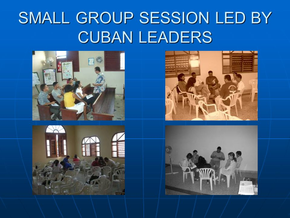 SMALL GROUP SESSION LED BY CUBAN LEADERS