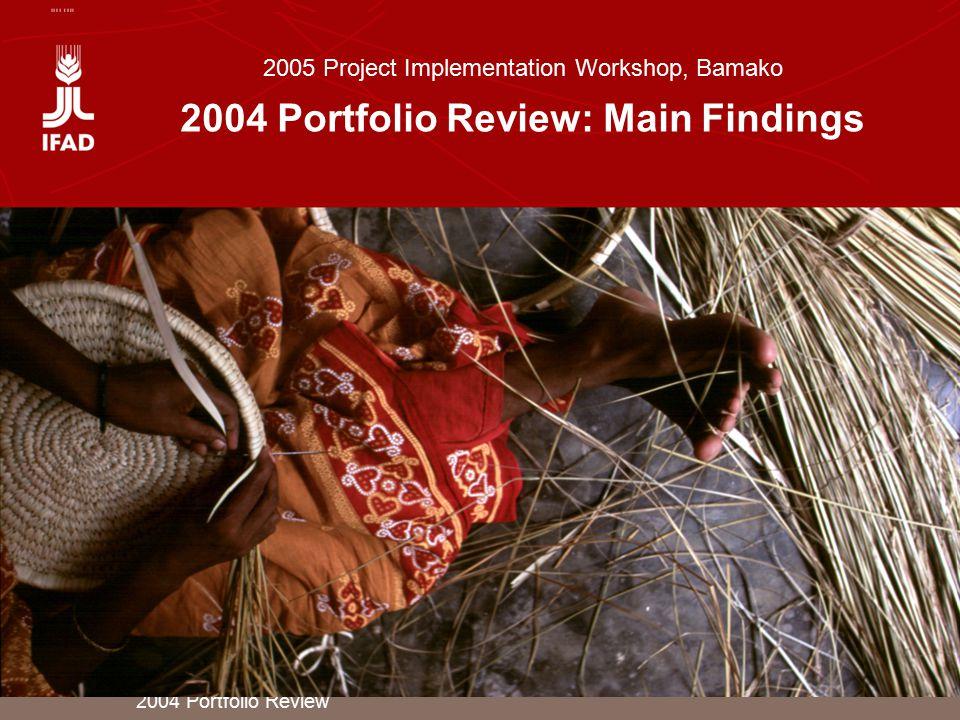 2004 Portfolio Review 2005 Project Implementation Workshop, Bamako 2004 Portfolio Review: Main Findings
