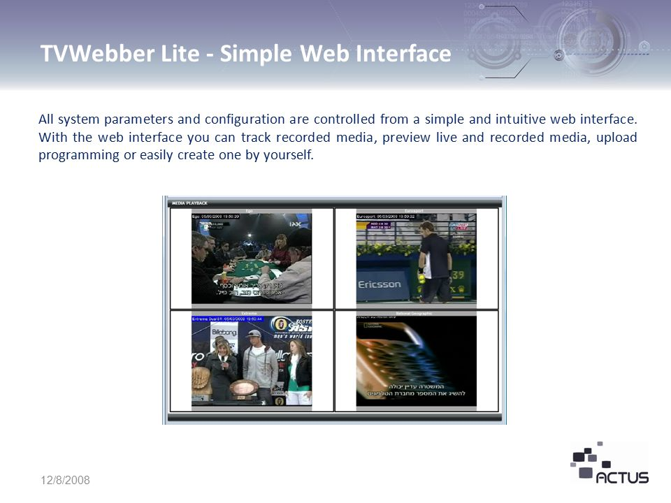 TVWebber Lite - Simple Web Interface 12/8/2008 All system parameters and configuration are controlled from a simple and intuitive web interface.