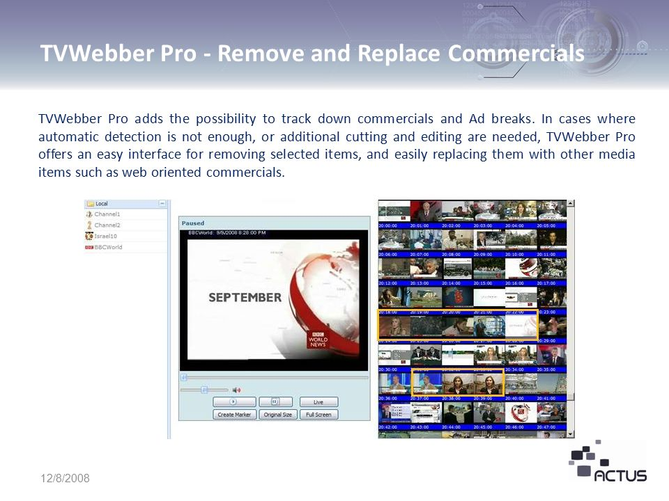 TVWebber Pro - Remove and Replace Commercials 12/8/2008 TVWebber Pro adds the possibility to track down commercials and Ad breaks.