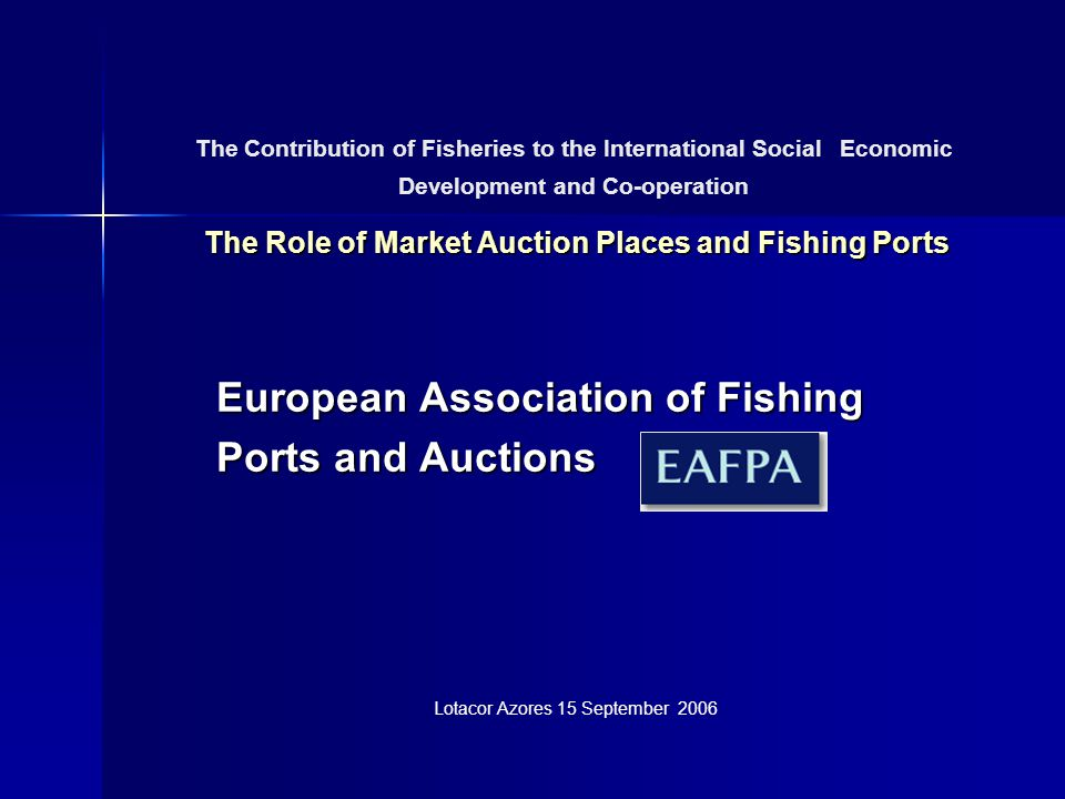 The Role of Market Auction Places and Fishing Ports The Contribution of Fisheries to the International Social Economic Development and Co-operation Th