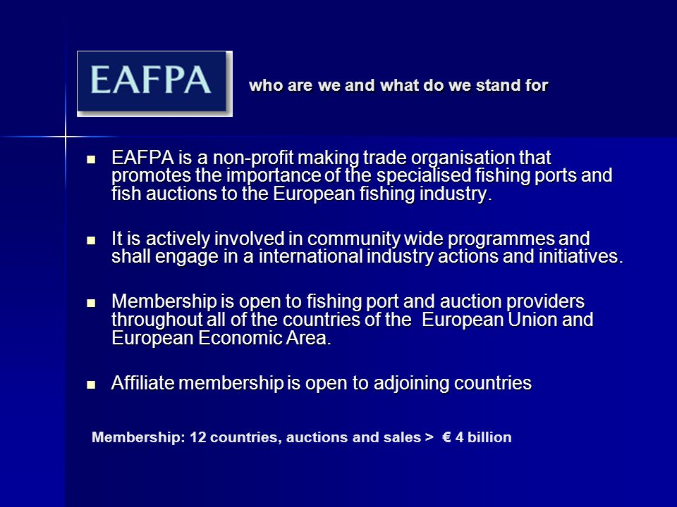 EAFPA who are we and what do we stand for EAFPA is a non-profit making trade organisation that promotes the importance of the specialised fishing port