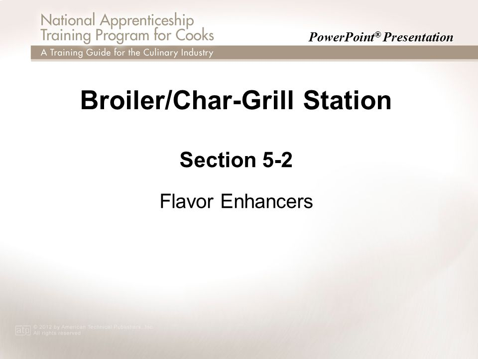 PowerPoint ® Presentation Broiler/Char-Grill Station Section 5-2 Flavor Enhancers Section 5-2 Flavor Enhancers