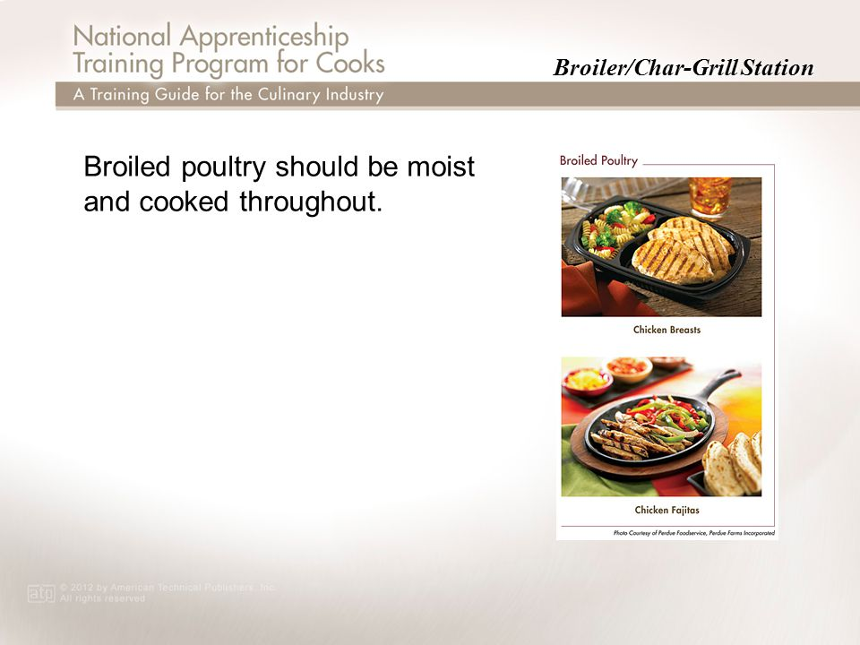 Broiler/Char-Grill Station Broiled poultry should be moist and cooked throughout.