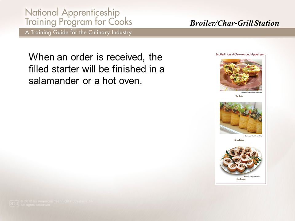 Broiler/Char-Grill Station When an order is received, the filled starter will be finished in a salamander or a hot oven.