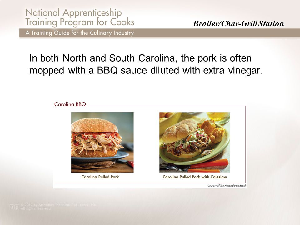Broiler/Char-Grill Station In both North and South Carolina, the pork is often mopped with a BBQ sauce diluted with extra vinegar.