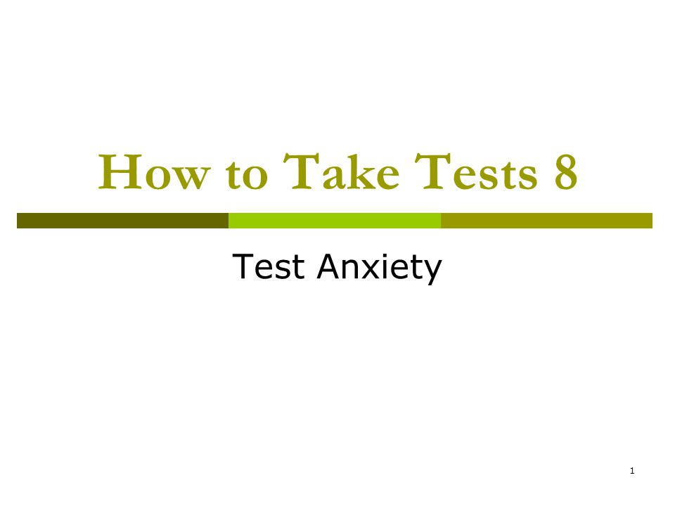 1 How to Take Tests 8 Test Anxiety