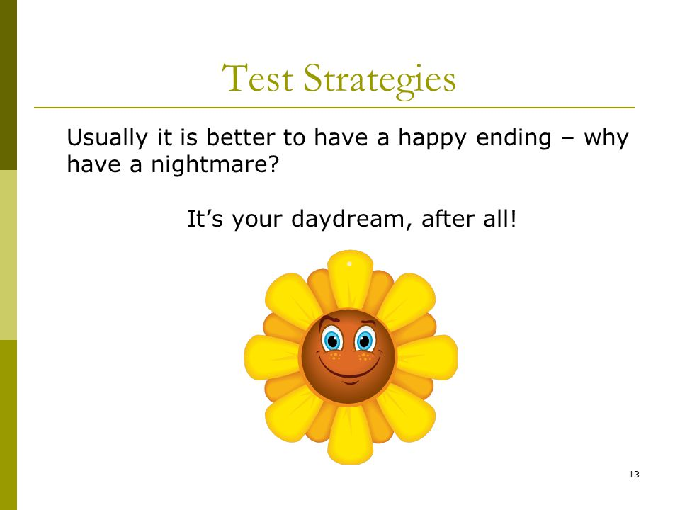 13 Test Strategies Usually it is better to have a happy ending – why have a nightmare.