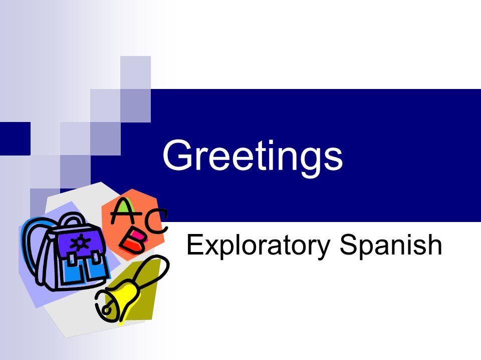 Greetings Exploratory Spanish
