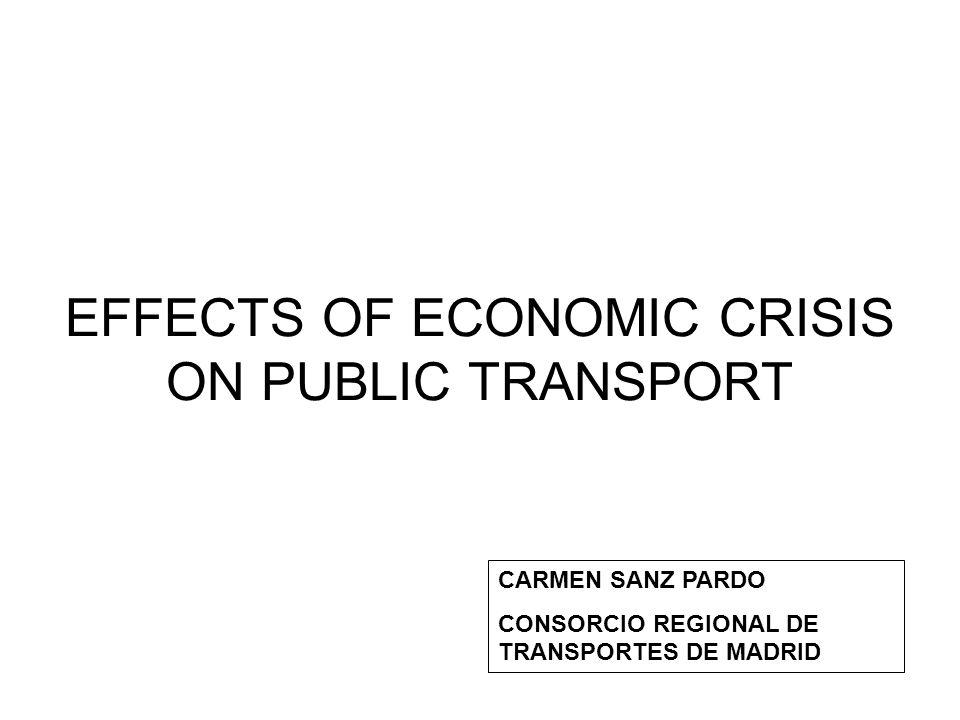 EFFECTS OF ECONOMIC CRISIS ON PUBLIC TRANSPORT CARMEN SANZ PARDO CONSORCIO REGIONAL DE TRANSPORTES DE MADRID