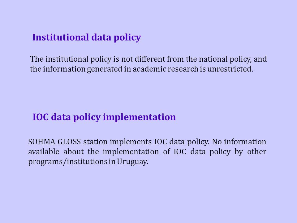 Institutional data policy The institutional policy is not different from the national policy, and the information generated in academic research is unrestricted.