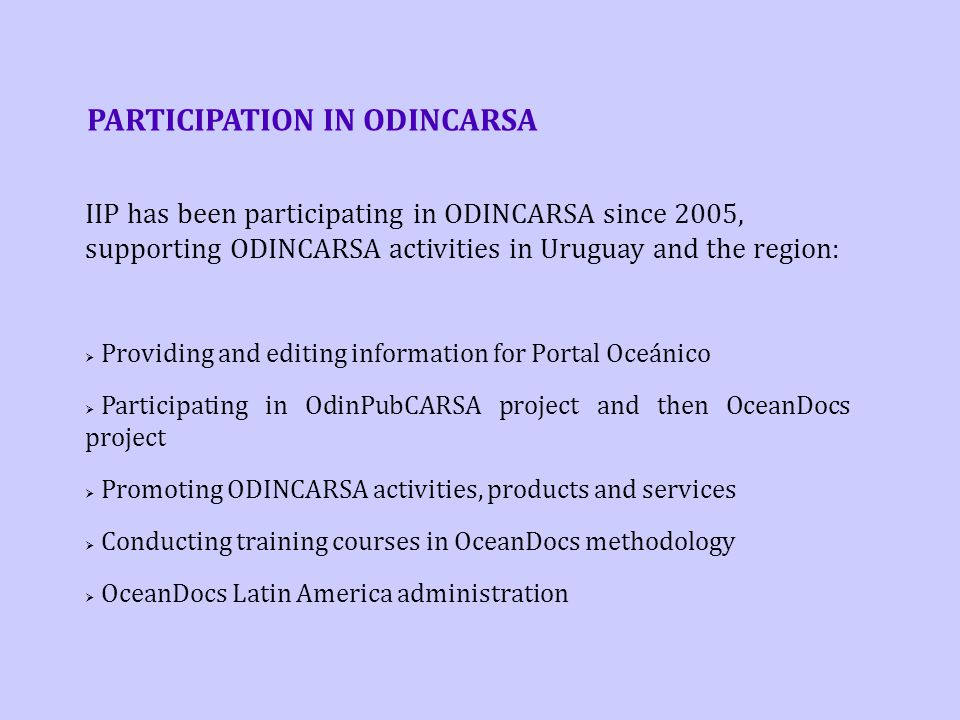PARTICIPATION IN ODINCARSA IIP has been participating in ODINCARSA since 2005, supporting ODINCARSA activities in Uruguay and the region:  Providing