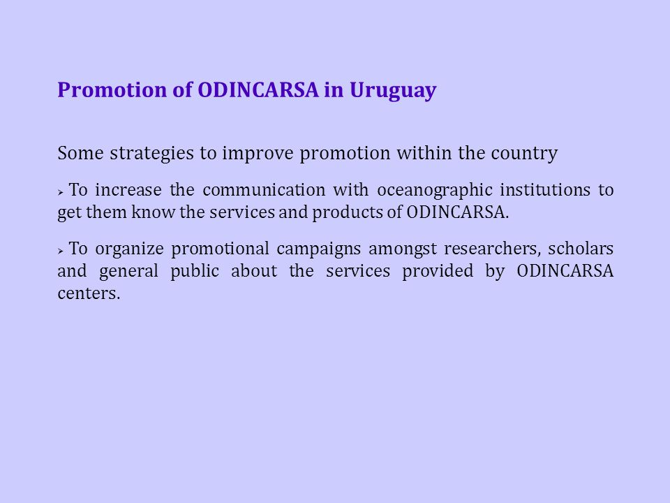 Promotion of ODINCARSA in Uruguay Some strategies to improve promotion within the country  To increase the communication with oceanographic instituti