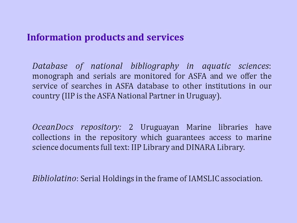 Information products and services Database of national bibliography in aquatic sciences: monograph and serials are monitored for ASFA and we offer the