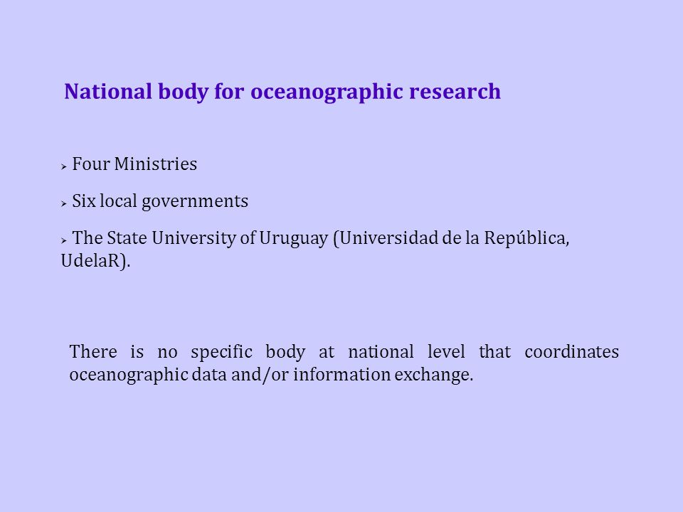 National body for oceanographic research  Four Ministries  Six local governments  The State University of Uruguay (Universidad de la República, UdelaR).