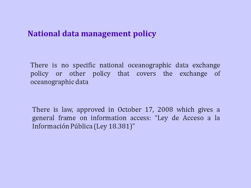 National data management policy There is no specific national oceanographic data exchange policy or other policy that covers the exchange of oceanogra