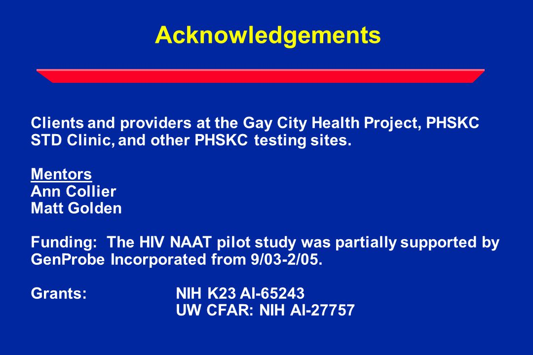 Acknowledgements Clients and providers at the Gay City Health Project, PHSKC STD Clinic, and other PHSKC testing sites.