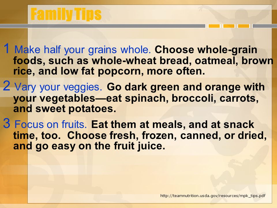 Family Tips 1 Make half your grains whole.