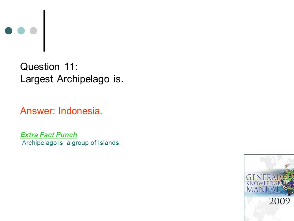 Question 11: Largest Archipelago is. Answer: Indonesia.