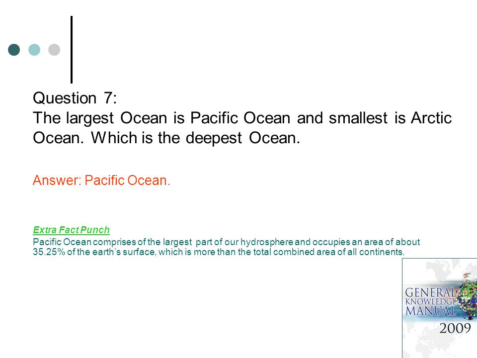 Question 7: The largest Ocean is Pacific Ocean and smallest is Arctic Ocean.