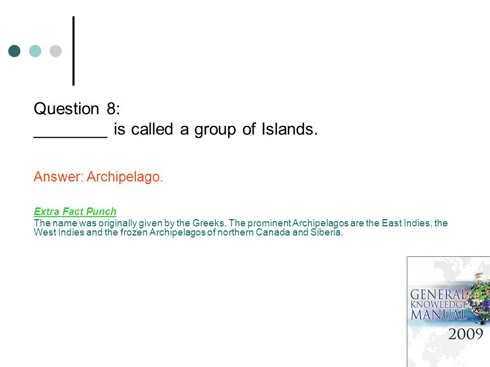 Question 8: ________ is called a group of Islands.