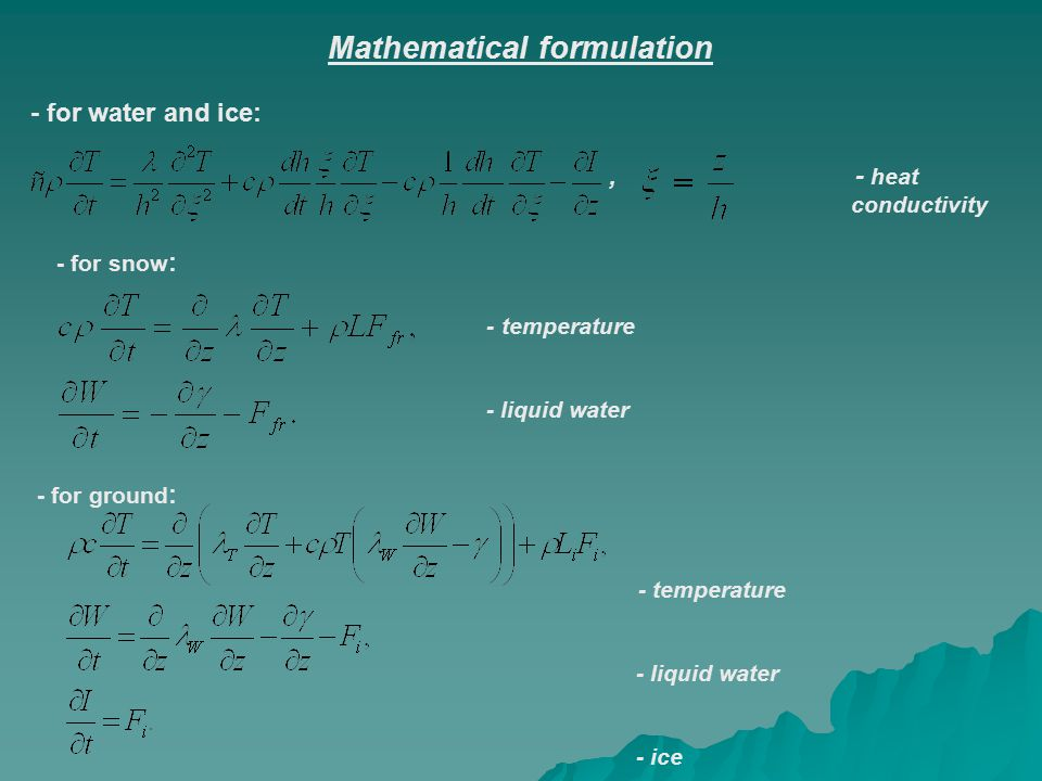 Mathematical formulation - for water and ice:, - heat conductivity - for snow : - temperature - liquid water - for ground : - temperature - liquid water - ice