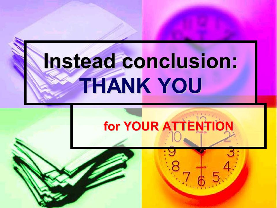 Instead conclusion: THANK YOU for YOUR ATTENTION