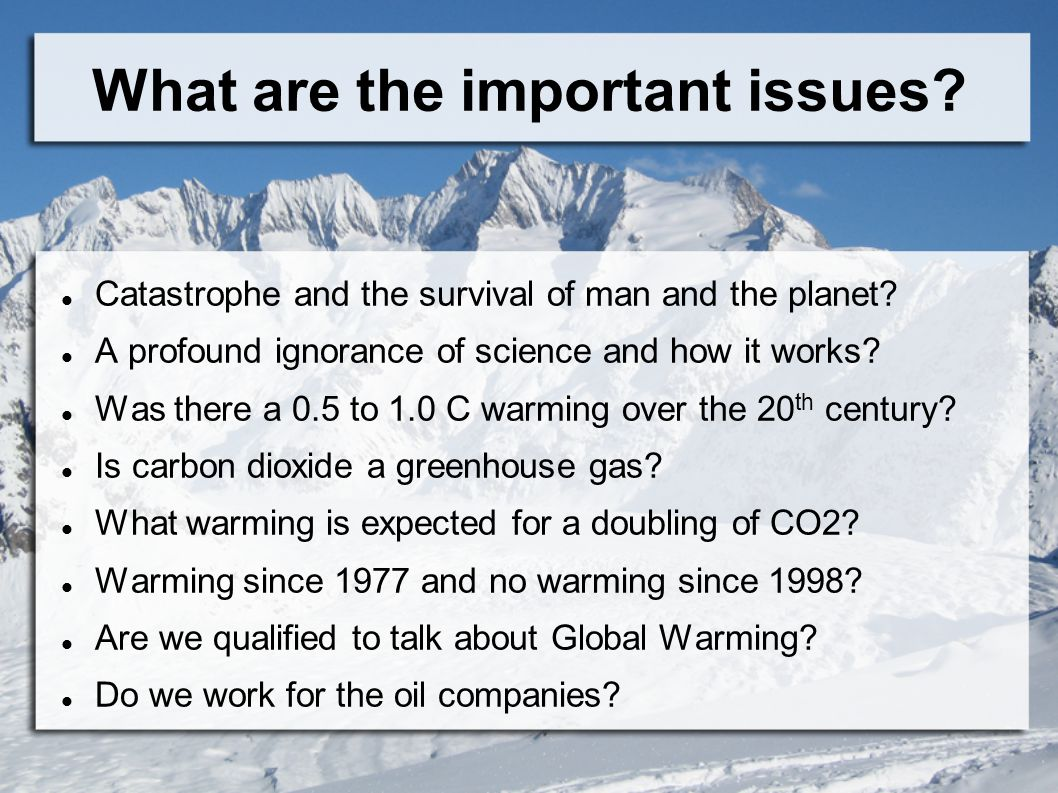 What are the important issues. Catastrophe and the survival of man and the planet.