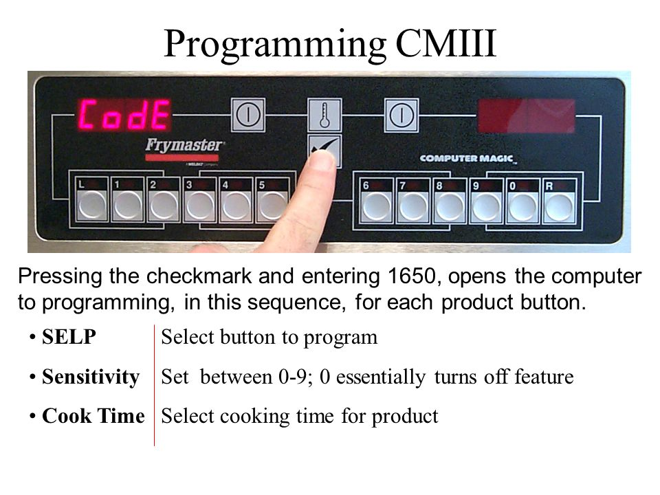 Programming CMIII SELP Select button to program SensitivitySet between 0-9; 0 essentially turns off feature Cook TimeSelect cooking time for product P