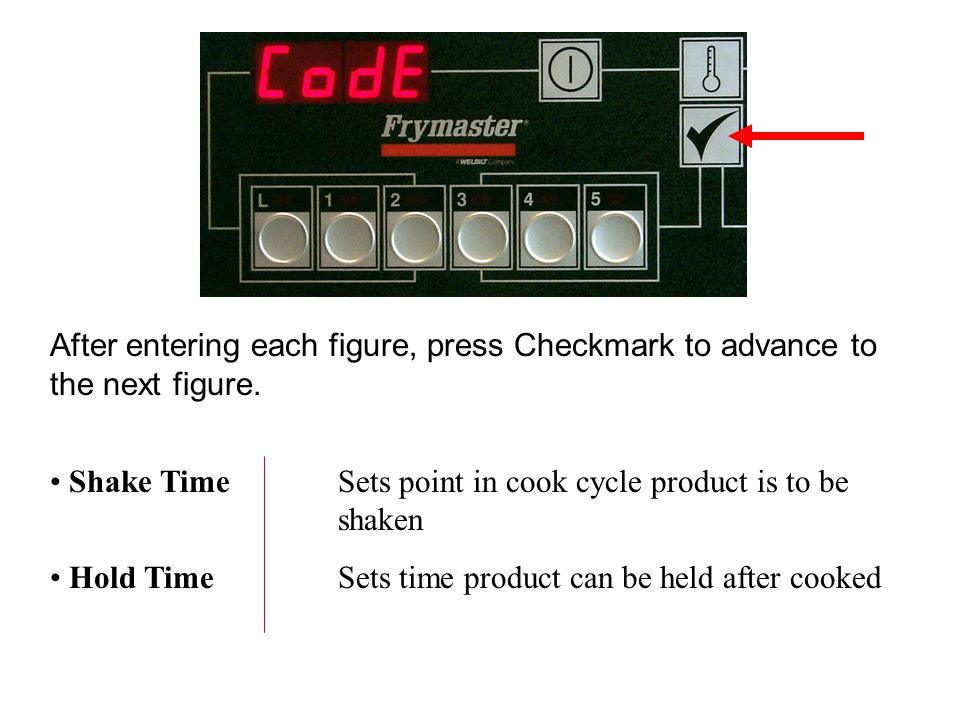 Shake TimeSets point in cook cycle product is to be shaken Hold TimeSets time product can be held after cooked After entering each figure, press Checkmark to advance to the next figure.