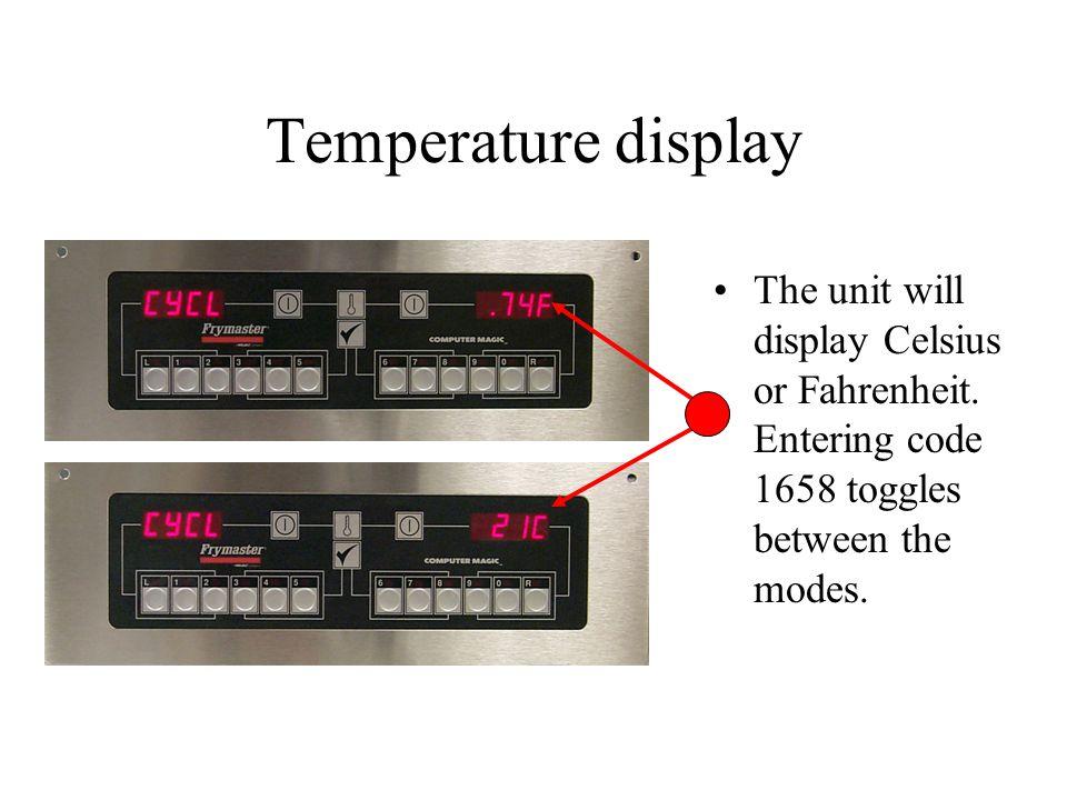 Temperature display The unit will display Celsius or Fahrenheit.
