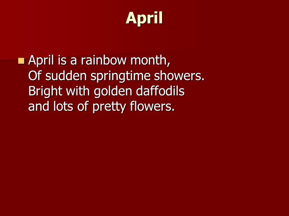April April is a rainbow month, Of sudden springtime showers.