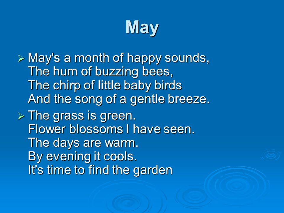 May  May's a month of happy sounds, The hum of buzzing bees, The chirp of little baby birds And the song of a gentle breeze.  The grass is green. Fl
