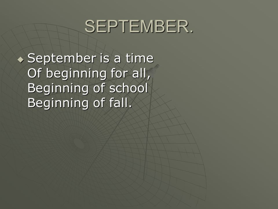 SEPTEMBER.  September is a time Of beginning for all, Beginning of school Beginning of fall.