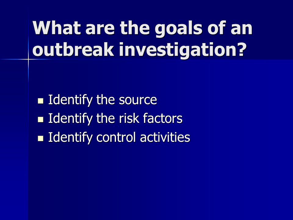 What are the goals of an outbreak investigation.