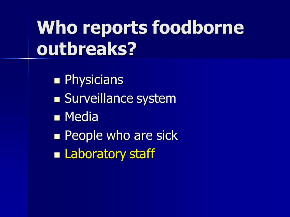 Physicians Physicians Surveillance system Surveillance system Media Media People who are sick People who are sick Laboratory staff Laboratory staff Who reports foodborne outbreaks