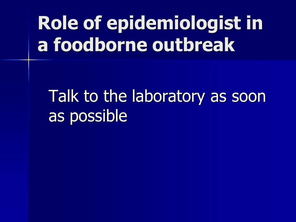 Role of epidemiologist in a foodborne outbreak Talk to the laboratory as soon as possible