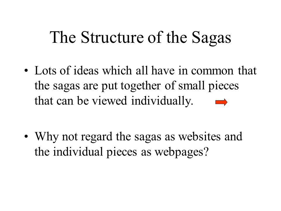 The Structure of the Sagas Lots of ideas which all have in common that the sagas are put together of small pieces that can be viewed individually. Why