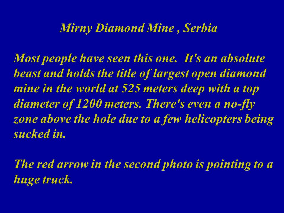 Mirny Diamond Mine, Serbia Most people have seen this one.
